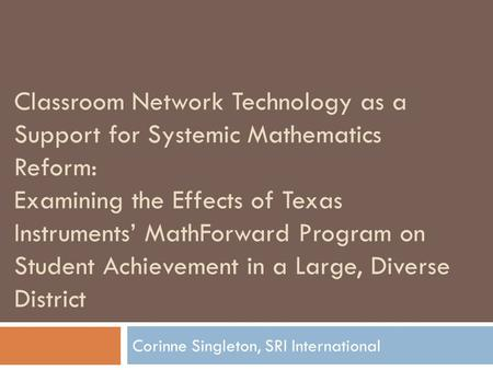 Classroom Network Technology as a Support for Systemic Mathematics Reform: Examining the Effects of Texas Instruments' MathForward Program on Student Achievement.