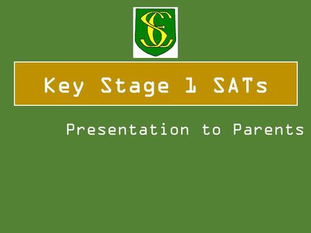 Key Stage 1 SATs Presentation to Parents. In 2014/15 a new national curriculum framework was introduced by the government for Years 1, 3, 4 and 5. However,