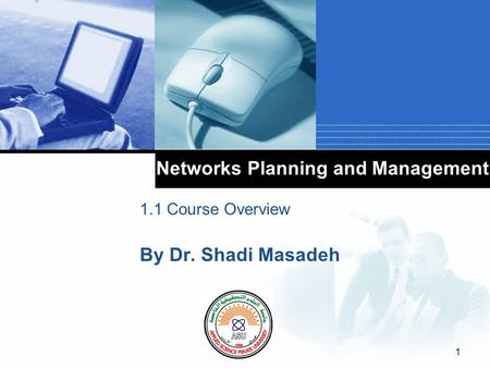 Company LOGO Networks Planning and Management 1.1 Course Overview By Dr. Shadi Masadeh 1.