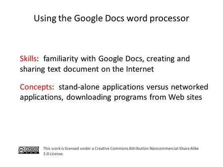 Using the Google Docs word processor Skills: familiarity with Google Docs, creating and sharing text document on the Internet Concepts: stand-alone applications.