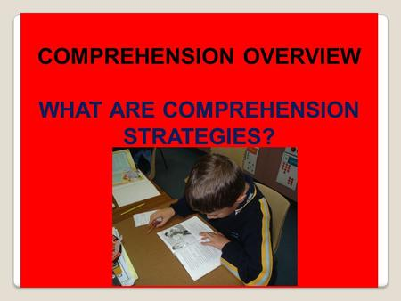 COMPREHENSION OVERVIEW WHAT ARE COMPREHENSION STRATEGIES?