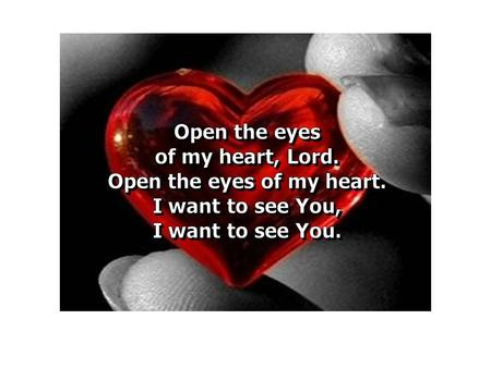 Open the eyes of my heart, Lord, Open the eyes of my heart;