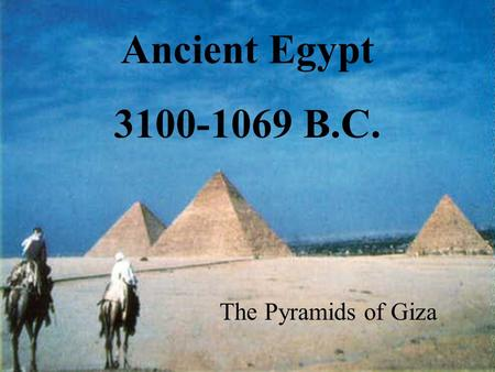 Ancient Egypt 3100-1069 B.C. The Pyramids of Giza.