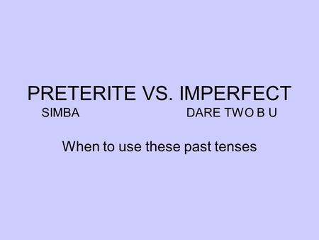 PRETERITE VS. IMPERFECT SIMBA DARE TWO B U