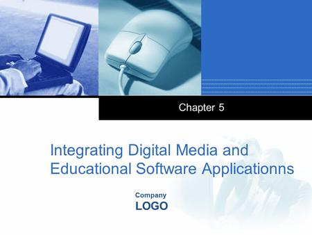 Company LOGO Chapter 5 Integrating Digital Media and Educational Software Applicationns.