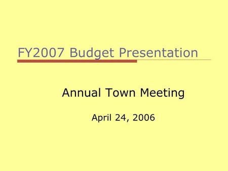 FY2007 Budget Presentation Annual Town Meeting April 24, 2006.