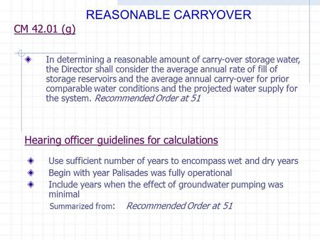 CM 42.01 (g) REASONABLE CARRYOVER Hearing officer guidelines for calculations In determining a reasonable amount of carry-over storage water, the Director.