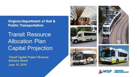 Transit Capital Project Revenue Advisory Board June 16, 2016 Virginia Department of Rail & Public Transportation Transit Resource Allocation Plan Capital.