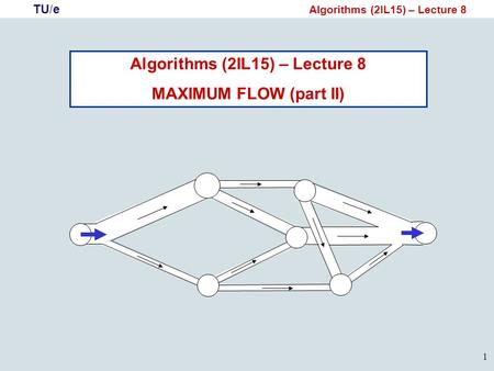 TU/e Algorithms (2IL15) – Lecture 8 1 MAXIMUM FLOW (part II)