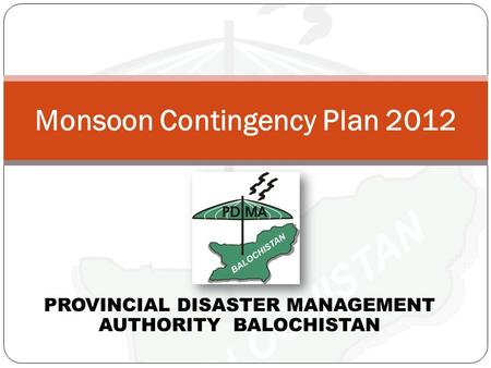 PROVINCIAL DISASTER MANAGEMENT AUTHORITY BALOCHISTAN Monsoon Contingency Plan 2012.