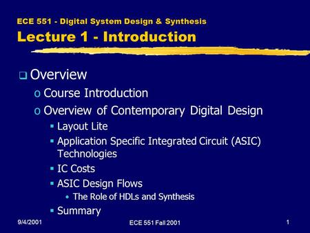 9/4/2001 ECE 551 Fall 2001 1 ECE 551 - Digital System Design & Synthesis Lecture 1 - Introduction  Overview oCourse Introduction oOverview of Contemporary.