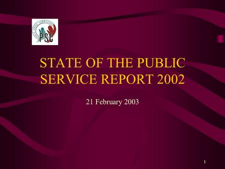 1 STATE OF THE PUBLIC SERVICE REPORT 2002 21 February 2003.