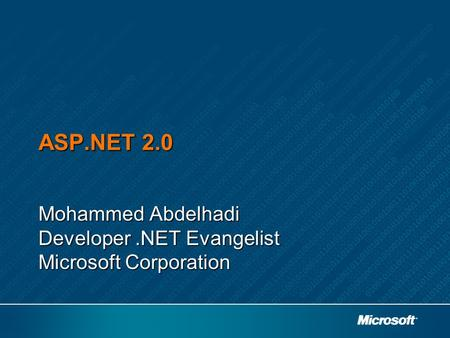 ASP.NET 2.0 Mohammed Abdelhadi Developer.NET Evangelist Microsoft Corporation.