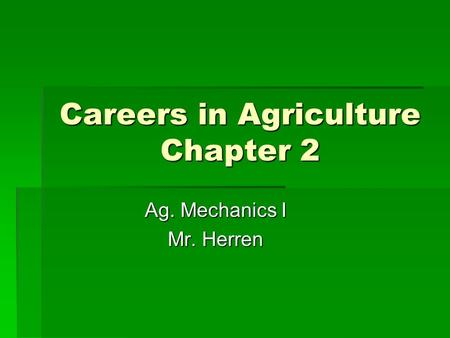 Careers in Agriculture Chapter 2 Ag. Mechanics I Mr. Herren.