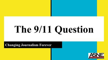 The 9/11 Question Changing Journalism Forever. 9/11 Broke Journalism The eight values of journalism; violated or upheld by the coverage of the 9/11 attacks?