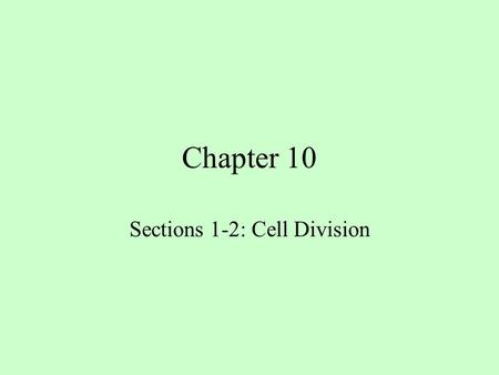Chapter 10 Sections 1-2: Cell Division. Objectives Name the main events of the cell cycle. Describe what happens during the four phases of mitosis.