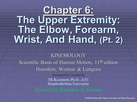© 2008 McGraw-Hill Higher Education. All Rights Reserved. Chapter 6: The Upper Extremity: The Elbow, Forearm, Wrist, And Hand, (Pt. 2) KINESIOLOGY Scientific.