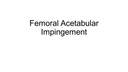 Femoral Acetabular Impingement. Normal Anatomy Acetabulofemoral joint synovial joint Articulation between the acetabulum and femoral head Fibrocartilage.