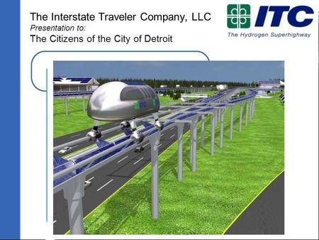 Copyright 2005 ITC, LLC www.InterstateTraveler.us The Interstate Traveler Company, LLC Presentation to: The Citizens of the City of Detroit.