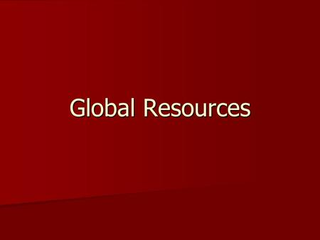Global Resources. What is a resource? Something that helps us to achieve a goal or fulfill a function. Something that helps us to achieve a goal or fulfill.