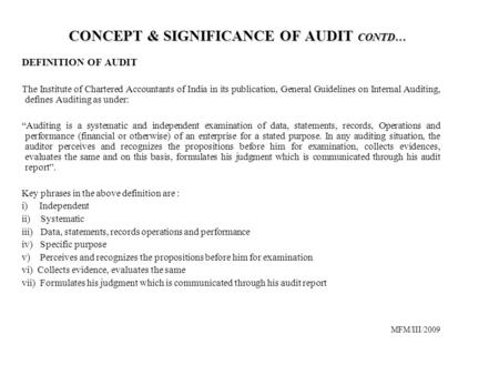 CONCEPT & SIGNIFICANCE OF AUDIT CONTD… DEFINITION OF AUDIT The Institute of Chartered Accountants of India in its publication, General Guidelines on Internal.