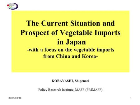 2003/10/281 The Current Situation and Prospect of Vegetable Imports in Japan -with a focus on the vegetable imports from China and Korea- KOBAYASHI, Shigenori.