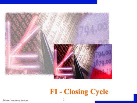 1  Tata Consultancy Services Closing & Reporting FI - Closing Cycle.