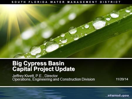 Big Cypress Basin Capital Project Update Jeffrey Kivett, P.E., Director Operations, Engineering and Construction Division Jeffrey Kivett, P.E., Director.