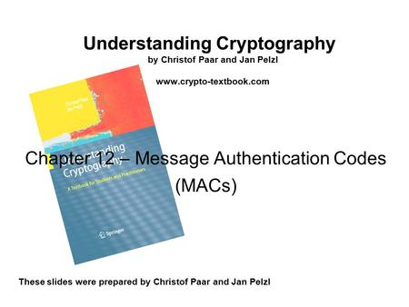 Understanding Cryptography by Christof Paar and Jan Pelzl www.crypto-textbook.com These slides were prepared by Christof Paar and Jan Pelzl Chapter 12.
