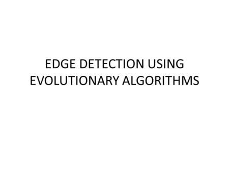 EDGE DETECTION USING EVOLUTIONARY ALGORITHMS. INTRODUCTION What is edge detection? Edge detection refers to the process of identifying and locating sharp.
