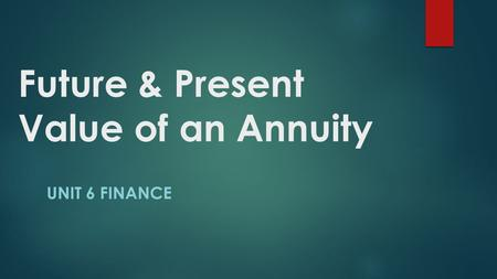 Future & Present Value of an Annuity UNIT 6 FINANCE.