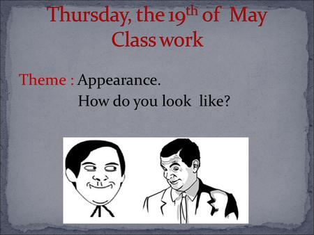 Thursday, the 19th of May Class work