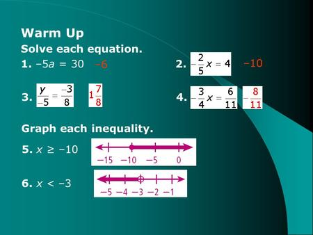 Warm Up Solve each equation. 1. –5a = 30 2. Graph each inequality. 5. x ≥ –10 6. x < –3 –6 –10 3.4.