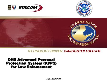 UNCLASSIFIED DHS Advanced Personal Protection System (APPS) for Law Enforcement.