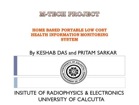 By KESHAB DAS and PRITAM SARKAR INSITUTE OF RADIOPHYSICS & ELECTRONICS UNIVERSITY OF CALCUTTA.