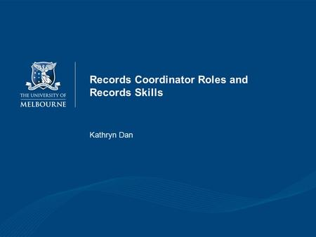 Records Coordinator Roles and Records Skills Kathryn Dan.