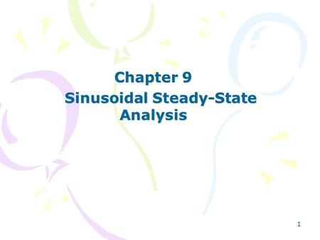 1 Chapter 9 Sinusoidal Steady-State Analysis Sinusoidal Steady-State Analysis.