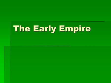The Early Empire. The Emperor Augustus Augustus Augustus  A long period of peace began with Augustus known as the Pax Romana, or Roman Peace. This lasted.