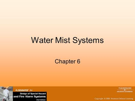Water Mist Systems Chapter 6. Objectives Evaluate water mist as a potential halon replacement Discuss the applications for water mist systems Compare.