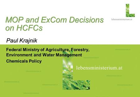 Seite 109.07.2016 MOP and ExCom Decisions on HCFCs Paul Krajnik Federal Ministry of Agriculture, Forestry, Environment and Water Management Chemicals Policy.