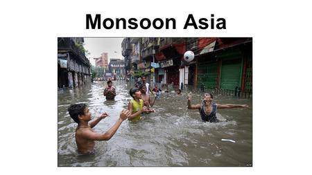 Monsoon Asia. Warm Up: -Region has almost 4 billion people (more than ½ the world's population). -The area is mostly rural, with cities growing rapidly.