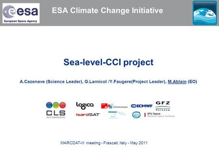 ESA Climate Change Initiative Sea-level-CCI project A.Cazenave (Science Leader), G.Larnicol /Y.Faugere(Project Leader), M.Ablain (EO) MARCDAT-III meeting.