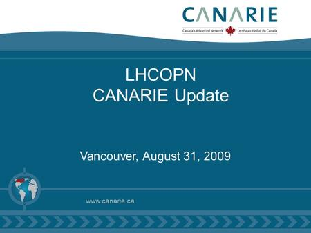LHCOPN CANARIE Update Vancouver, August 31, 2009 www.canarie.ca.
