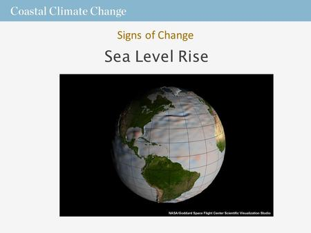 Sea Level Rise Signs of Change. Reasons for Rise  As ocean water warms, it expands and takes up more space, forcing sea level to rise.