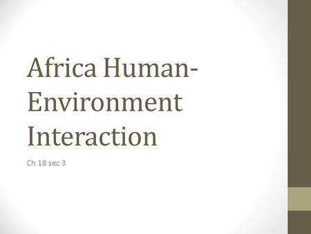 Africa Human- Environment Interaction Ch 18 sec 3.
