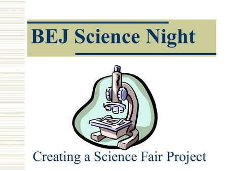 BEJ Science Night Creating a Science Fair Project.