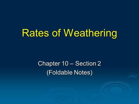Rates of Weathering Chapter 10 – Section 2 (Foldable Notes)
