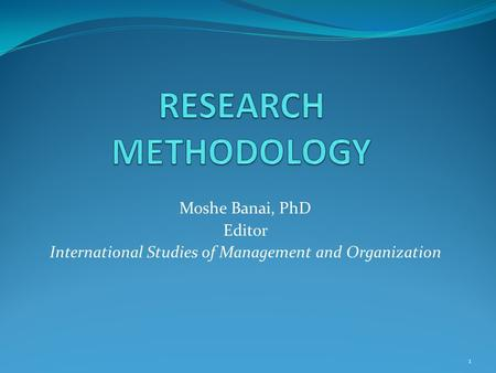 Moshe Banai, PhD Editor International Studies of Management and Organization 1.