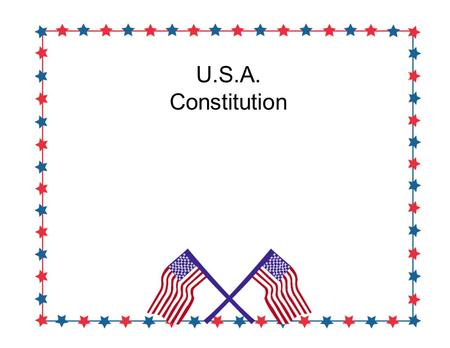 U.S.A. Constitution. An Outline of the Constitution Sets out the basic principles Fairly brief document. (compared to others) Organized into eight sections: