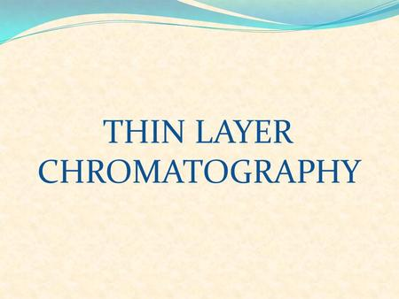 THIN LAYER CHROMATOGRAPHY. CHROMATOGRAPHY: Chromatography is a technique for separating mixtures into their components in order to analyze, identify,